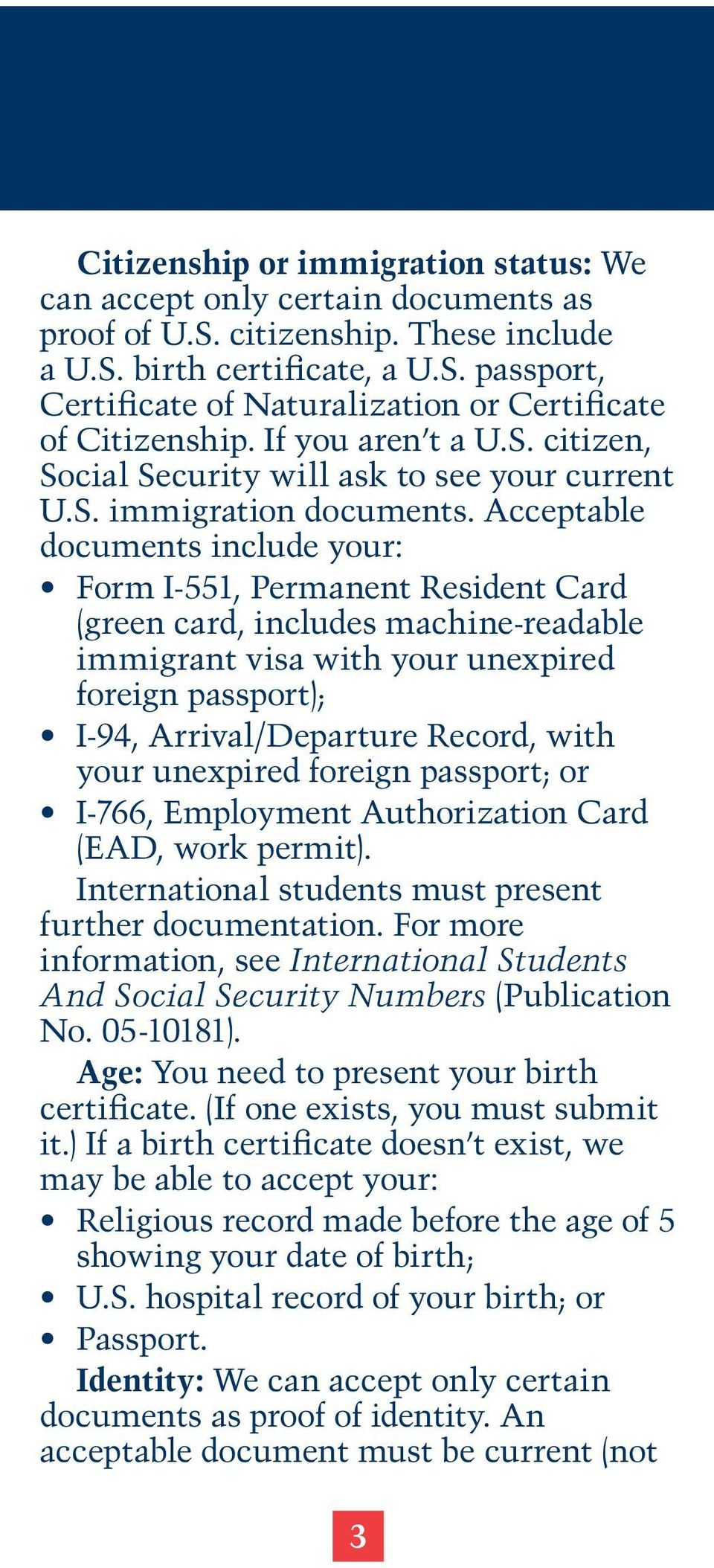 Acceptable documents include your: Form I-551, Permanent Resident Card (green card, includes machine-readable immigrant visa with your unexpired foreign passport); I-94, Arrival/Departure Record,