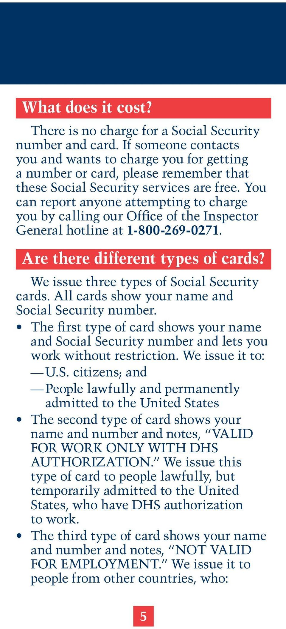 You can report anyone attempting to charge you by calling our Office of the Inspector General hotline at 1-800-269-0271. Are there different types of cards?