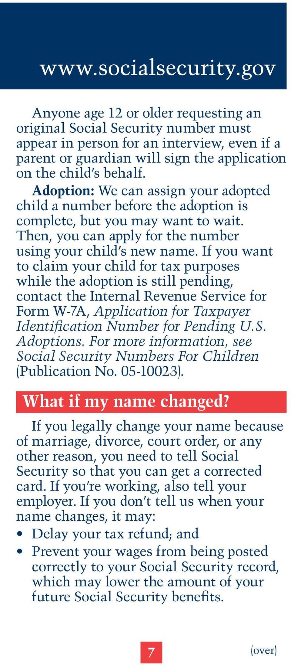 If you want to claim your child for tax purposes while the adoption is still pending, contact the Internal Revenue Service for Form W-7A, Application for Taxpayer Identification Number for Pending U.