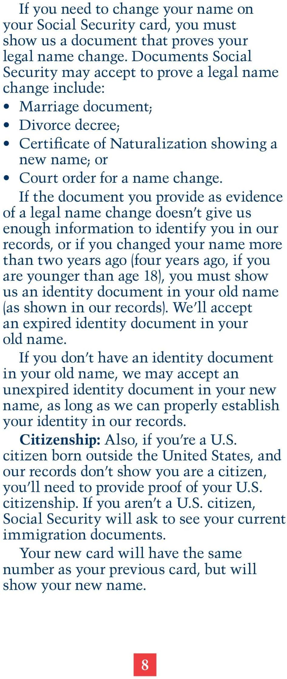 If the document you provide as evidence of a legal name change doesn t give us enough information to identify you in our records, or if you changed your name more than two years ago (four years ago,