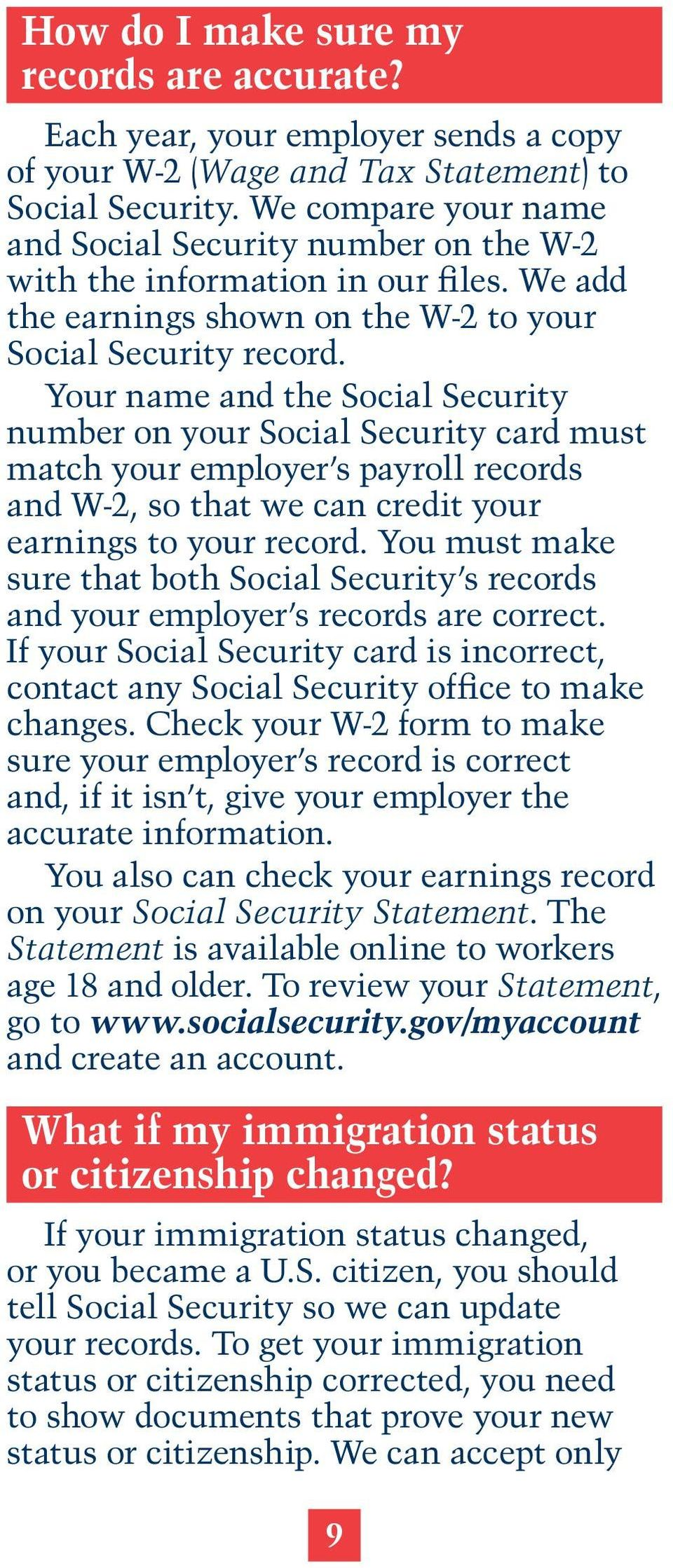 Your name and the Social Security number on your Social Security card must match your employer s payroll records and W-2, so that we can credit your earnings to your record.