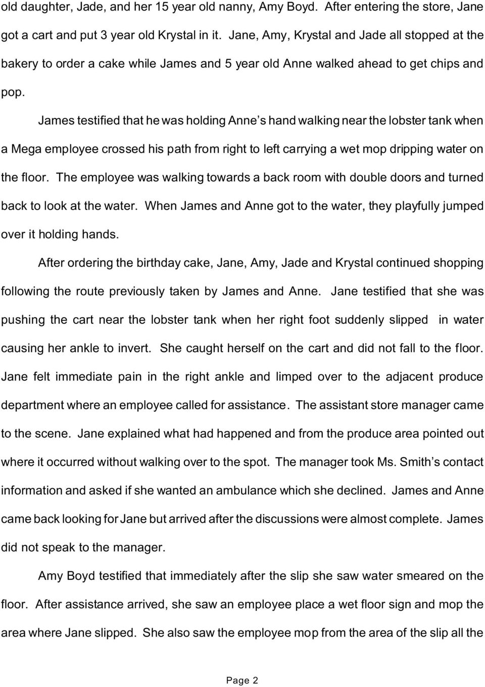 James testified that he was holding Anne s hand walking near the lobster tank when a Mega employee crossed his path from right to left carrying a wet mop dripping water on the floor.
