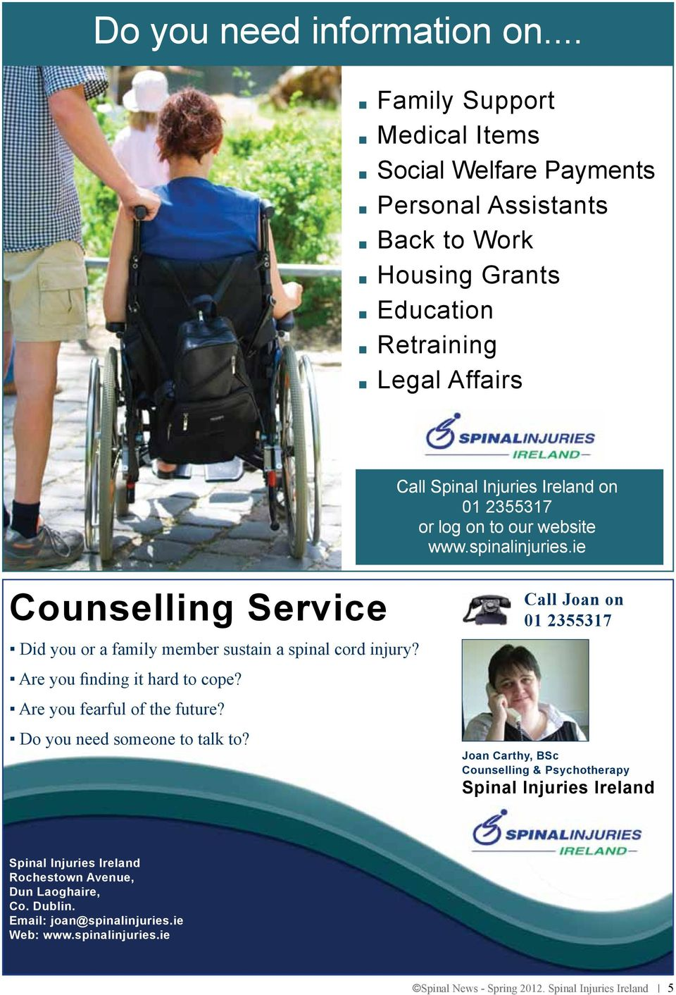 2355317 or log on to our website www.spinalinjuries.ie Counselling Service Did you or a family member sustain a spinal cord injury? Are you finding it hard to cope?