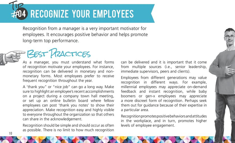 Most employees prefer to receive frequent recognition throughout the year. A thank you or nice job can go a long way.
