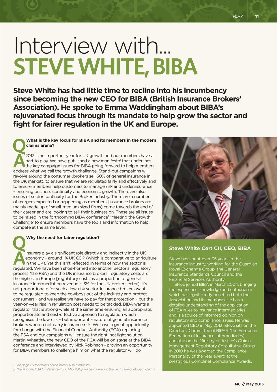 Q What is the key focus for BIBA and its members in the modern claims arena? A 2013 is an important year for UK growth and our members have a part to play.