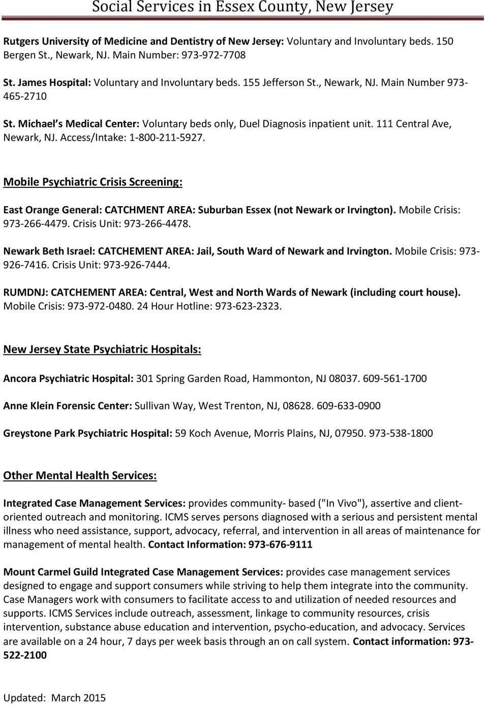 Mobile Psychiatric Crisis Screening: East Orange General: CATCHMENT AREA: Suburban Essex (not Newark or Irvington). Mobile Crisis: 973-266-4479. Crisis Unit: 973-266-4478.