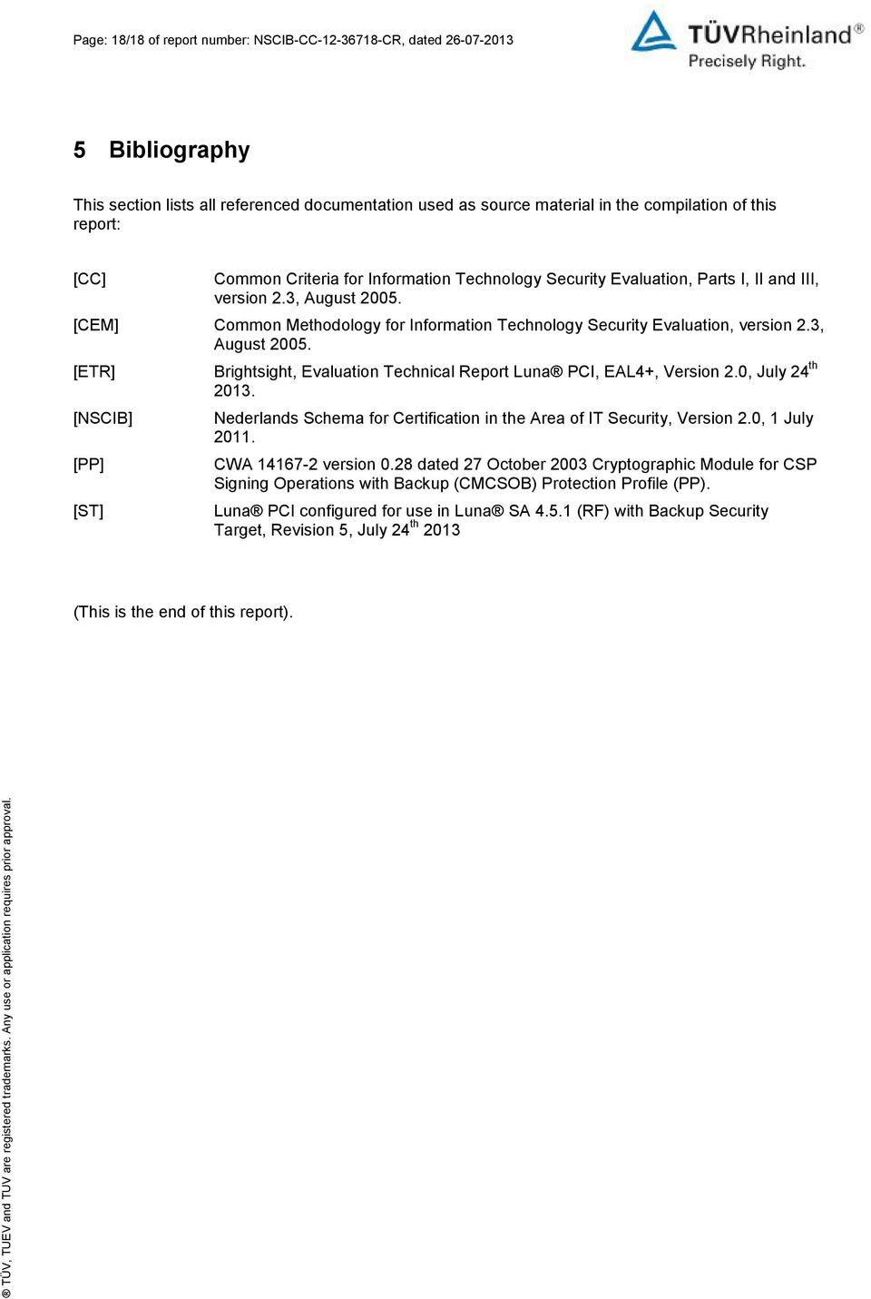 3, August 2005. [ETR] [NSCIB] [PP] [ST] Brightsight, Evaluation Technical Report Luna PCI, EAL4+, Version 2.0, July 24 th 2013.