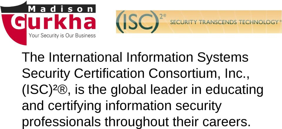 , (ISC)², is the global leader in educating and