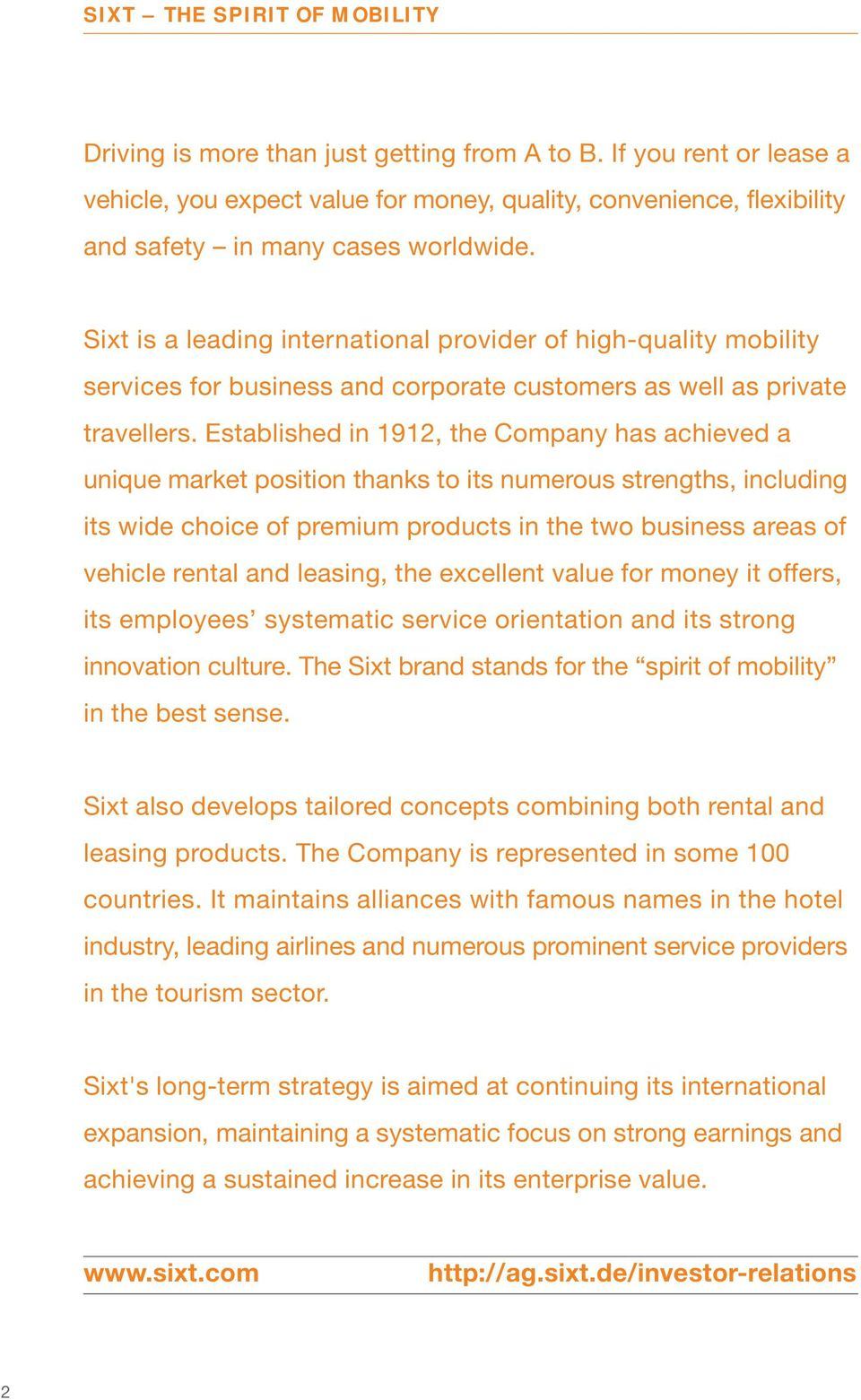 Sixt is a leading international provider of highquality mobility services for business and corporate customers as well as private travellers.