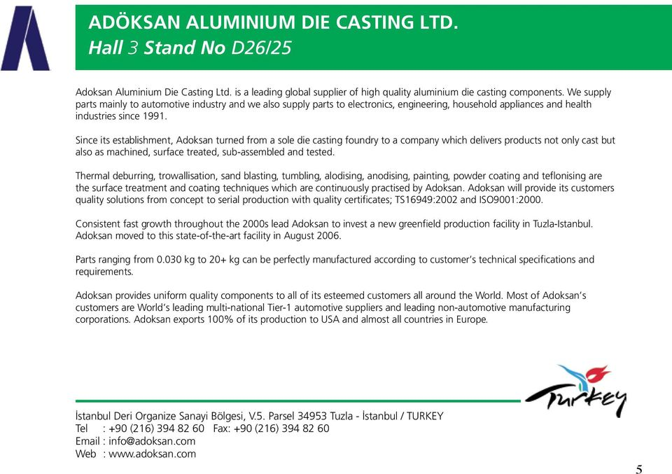 Since its establishment, Adoksan turned from a sole die casting foundry to a company which delivers products not only cast but also as machined, surface treated, sub-assembled and tested.