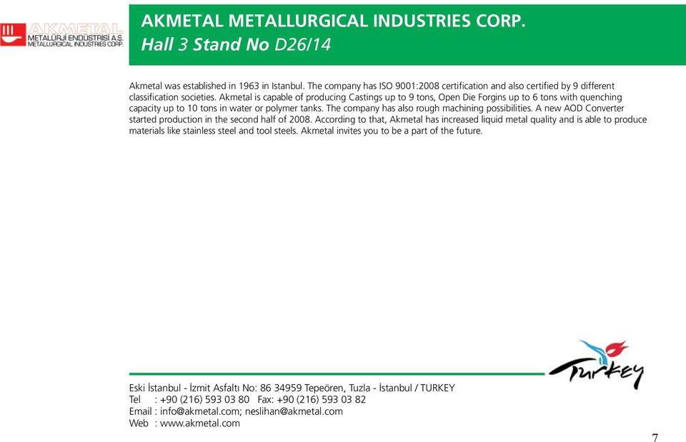 Akmetal is capable of producing Castings up to 9 tons, Open Die Forgins up to 6 tons with quenching capacity up to 10 tons in water or polymer tanks.