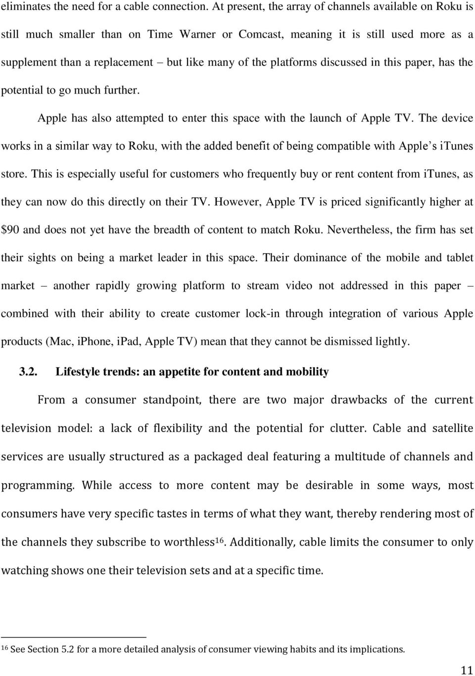 platforms discussed in this paper, has the potential to go much further. Apple has also attempted to enter this space with the launch of Apple TV.