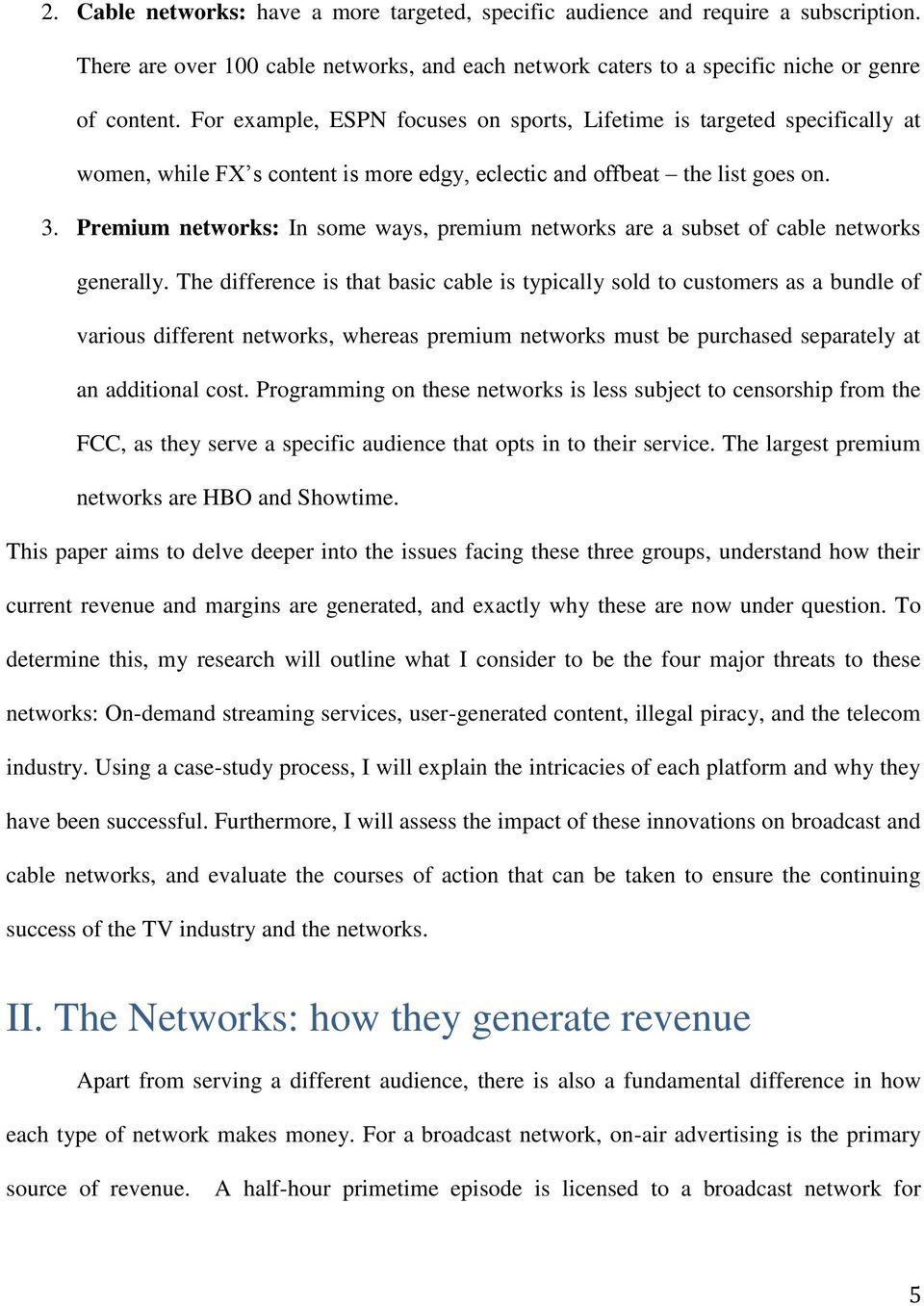 Premium networks: In some ways, premium networks are a subset of cable networks generally.