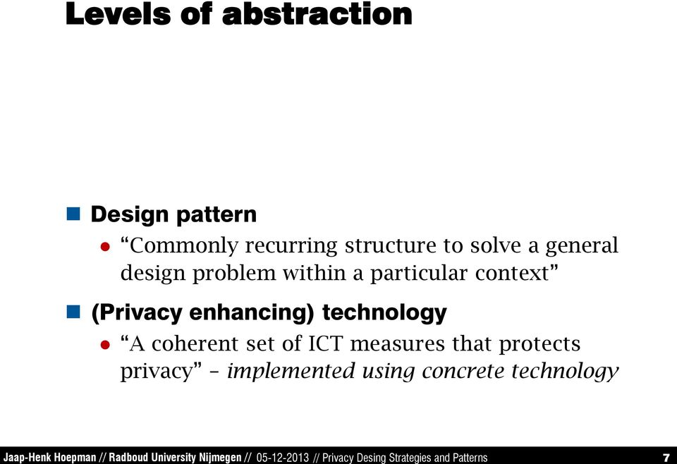 problem within a particular context (Privacy enhancing) technology A coherent set of ICT measures that protects privacy