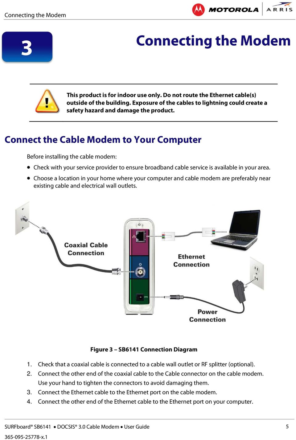 Connect the Cable Modem to Your Computer Before installing the cable modem: Check with your service provider to ensure broadband cable service is available in your area.