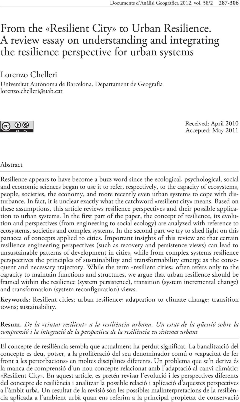 cat Received: April 2010 Accepted: May 2011 Abstract Resilience appears to have become a buzz word since the ecological, psychological, social and economic sciences began to use it to refer,