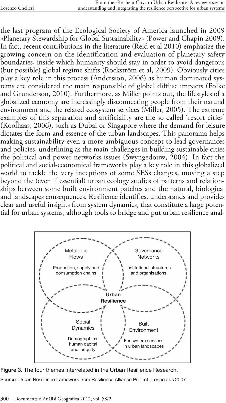 In fact, recent contributions in the literature (Reid et al 2010) emphasize the growing concern on the identification and evaluation of planetary safety boundaries, inside which humanity should stay