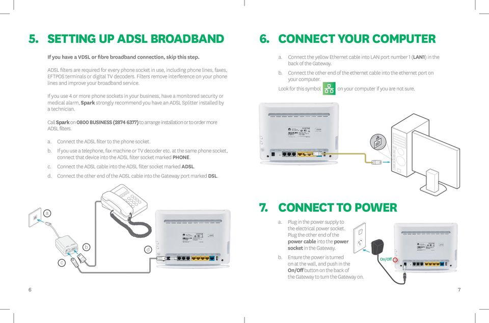 Filters remove interference on your phone lines and improve your broadband service. 6. CONNECT YOUR COMPUTER a.