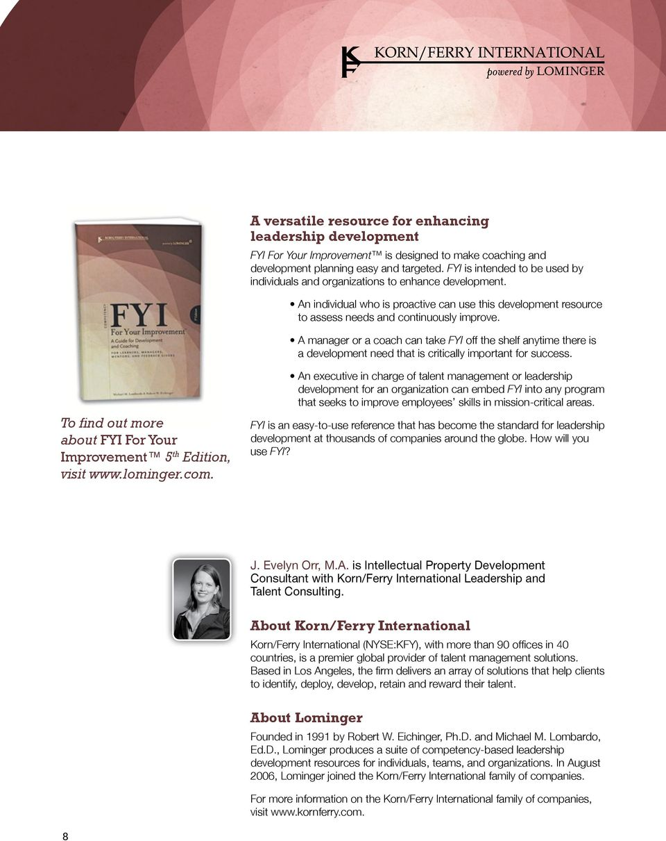 A manager or a coach can take FYI off the shelf anytime there is a development need that is critically important for success. To find out more about FYI For Your Improvement 5 th Edition, visit www.