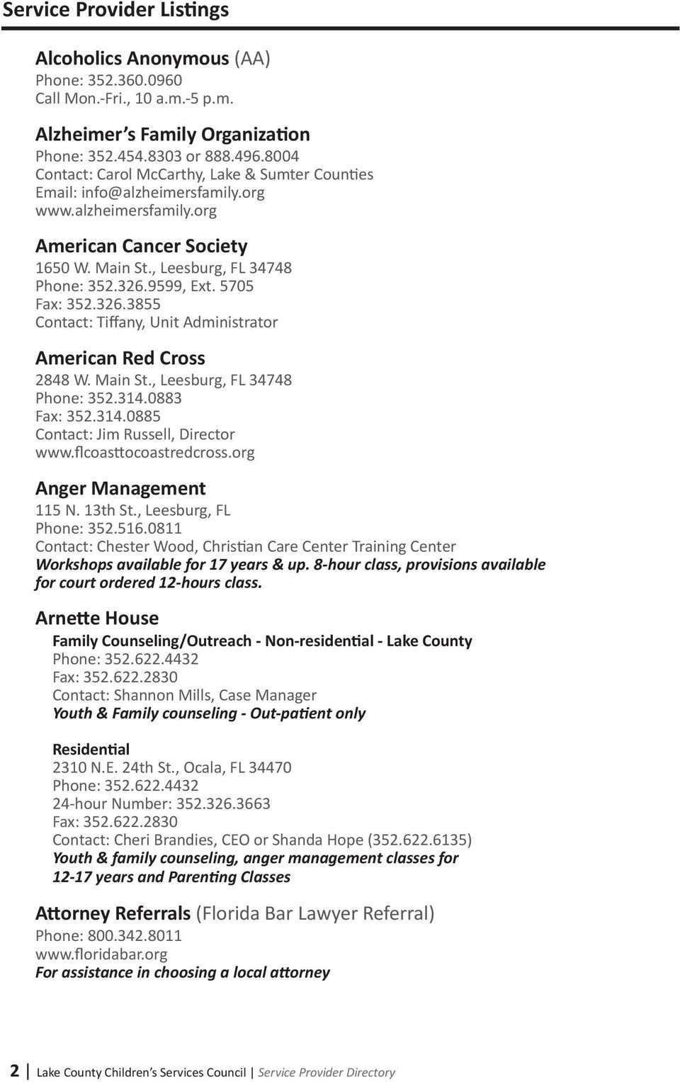 5705 Fax: 352.326.3855 Contact: Tiffany, Unit Administrator American Red Cross 2848 W. Main St., Leesburg, FL 34748 Phone: 352.314.0883 Fax: 352.314.0885 Contact: Jim Russell, Director www.