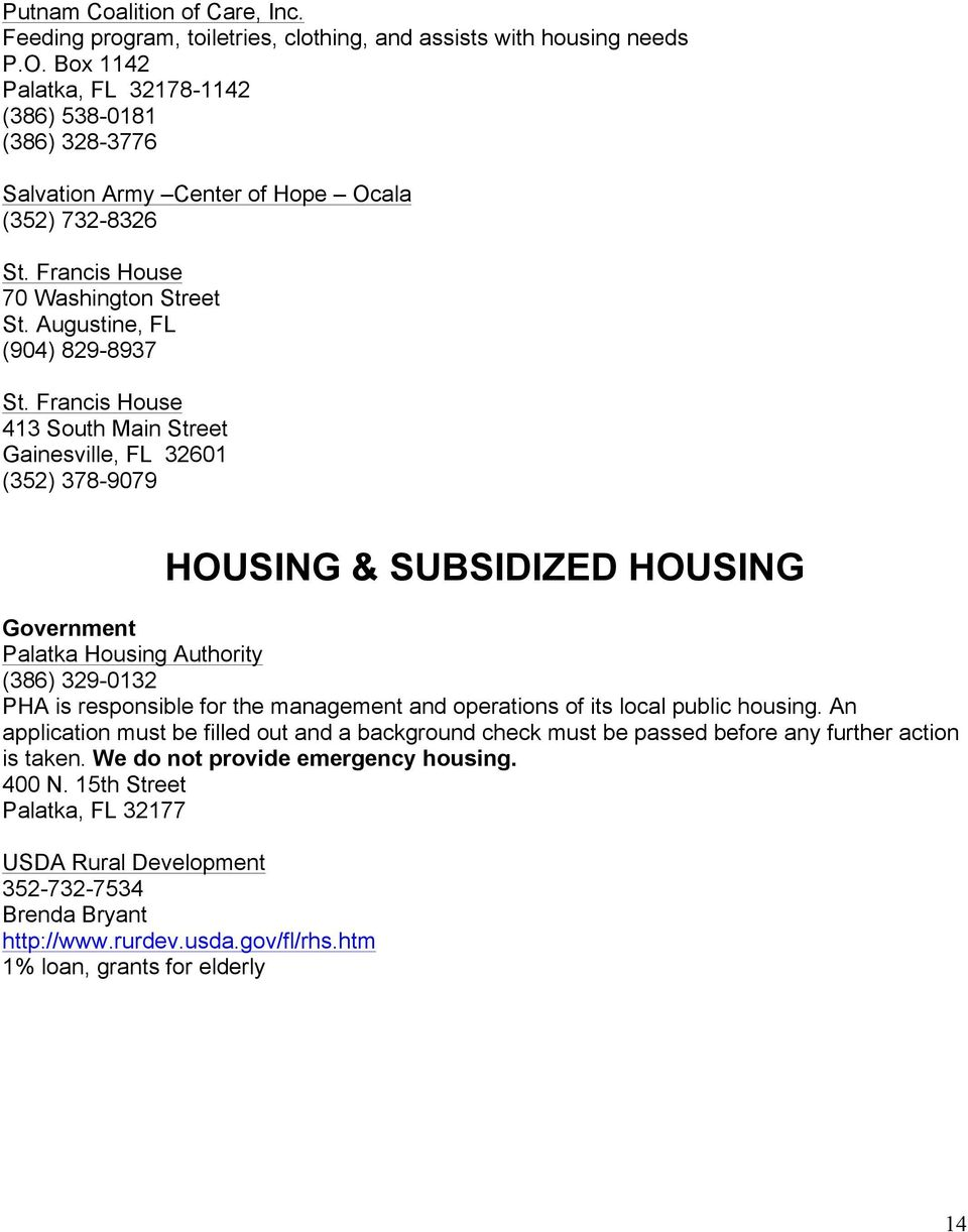 Francis House 413 South Main Street Gainesville, FL 32601 (352) 378-9079 HOUSING & SUBSIDIZED HOUSING Government Palatka Housing Authority (386) 329-0132 PHA is responsible for the management and