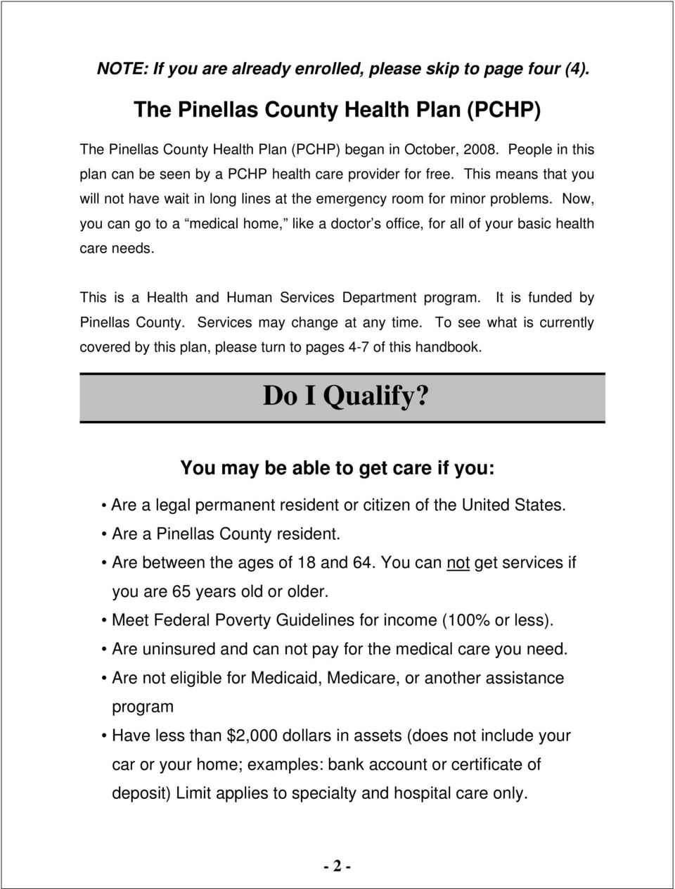 Now, you can go to a medical home, like a doctor s office, for all of your basic health care needs. This is a Health and Human Services Department program. It is funded by Pinellas County.