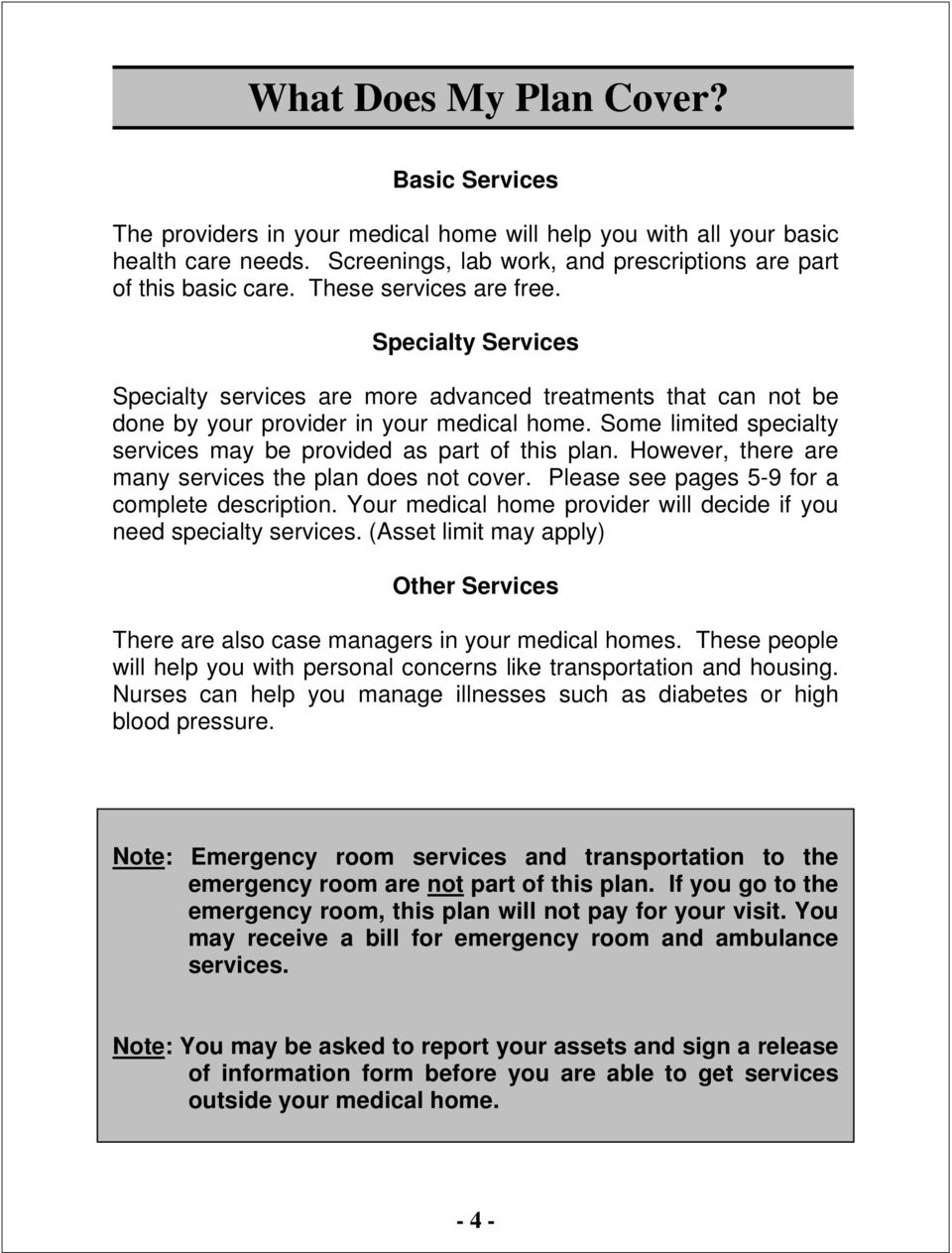 Some limited specialty services may be provided as part of this plan. However, there are many services the plan does not cover. Please see pages 5-9 for a complete description.