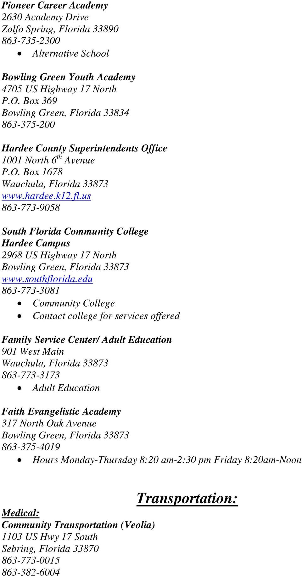 us 863-773-9058 South Florida Community College Hardee Campus 2968 US Highway 17 North Bowling Green, Florida 33873 www.southflorida.