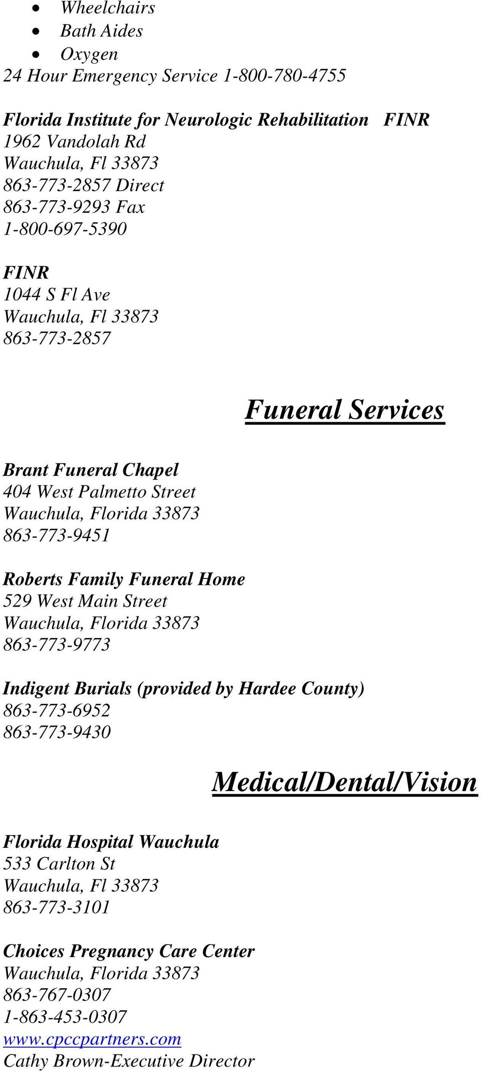 Family Funeral Home 529 West Main Street 863-773-9773 Indigent Burials (provided by Hardee County) 863-773-6952 863-773-9430 Medical/Dental/Vision Florida