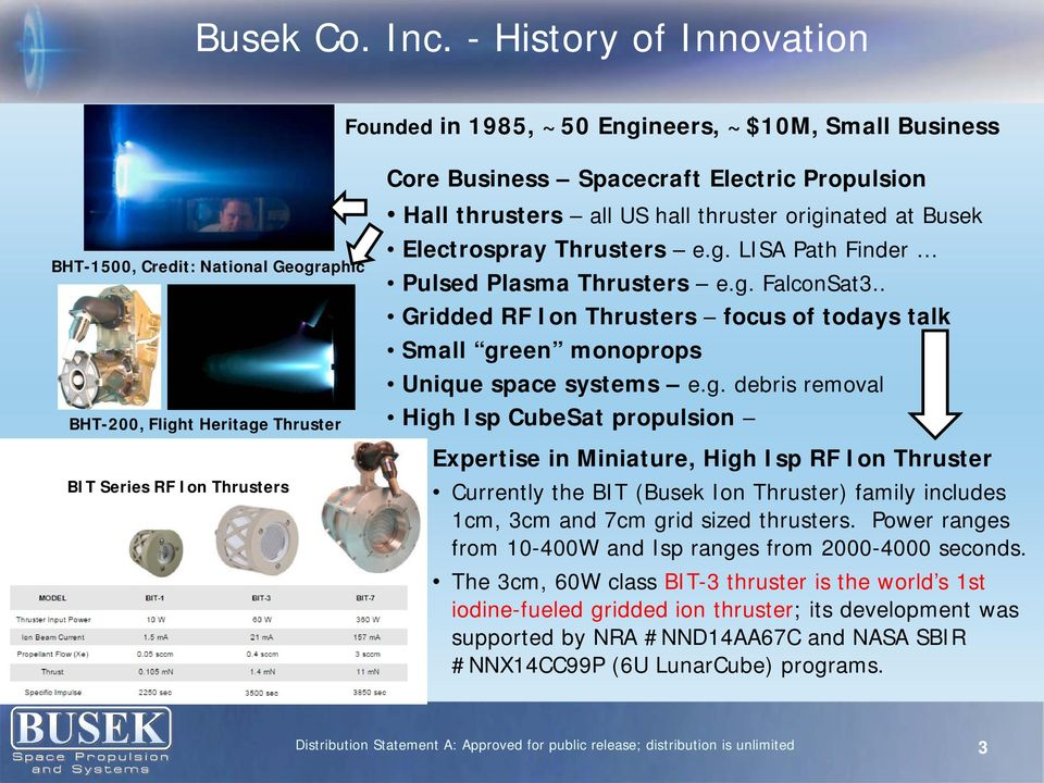 Spacecraft Electric Propulsion Hall thrusters all US hall thruster originated at Busek Electrospray Thrusters e.g. LISA Path Finder Pulsed Plasma Thrusters e.g. FalconSat3.