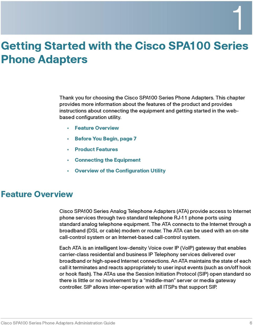 Feature Overview Before You Begin, page 7 Product Features Connecting the Equipment Overview of the Configuration Utility Feature Overview Cisco SPA100 Series Analog Telephone Adapters (ATA) provide