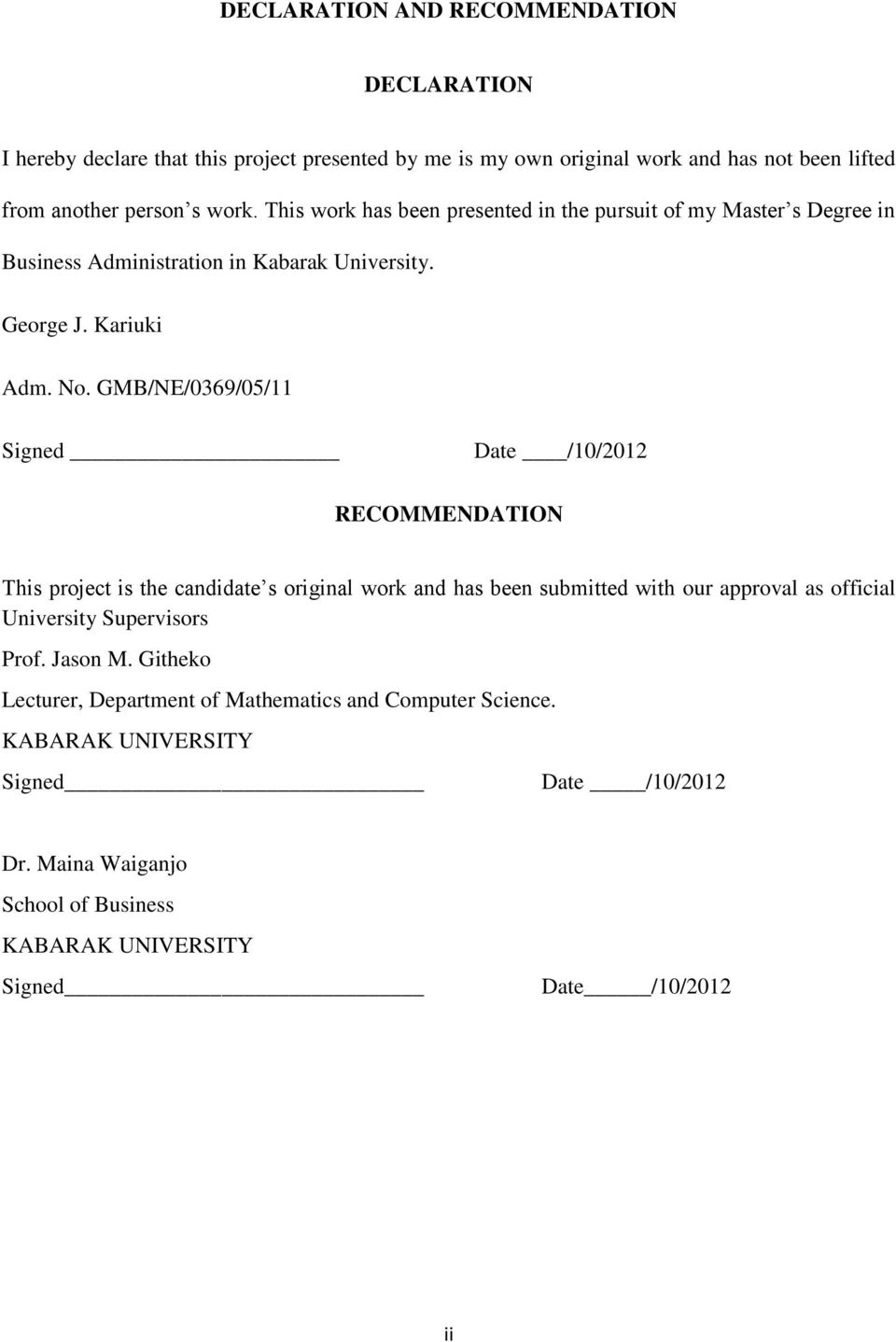 GMB/NE/0369/05/11 Signed Date /10/2012 RECOMMENDATION This project is the candidate s original work and has been submitted with our approval as official University