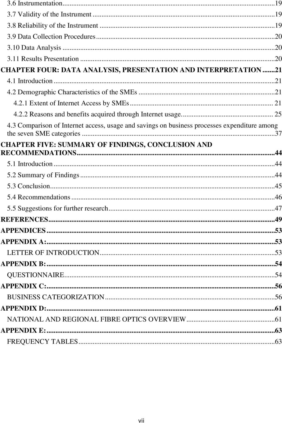 ... 25 4.3 Comparison of Internet access, usage and savings on business processes expenditure among the seven SME categories...37 CHAPTER FIVE: SUMMARY OF FINDINGS, CONCLUSION AND RECOMMENDATIONS.