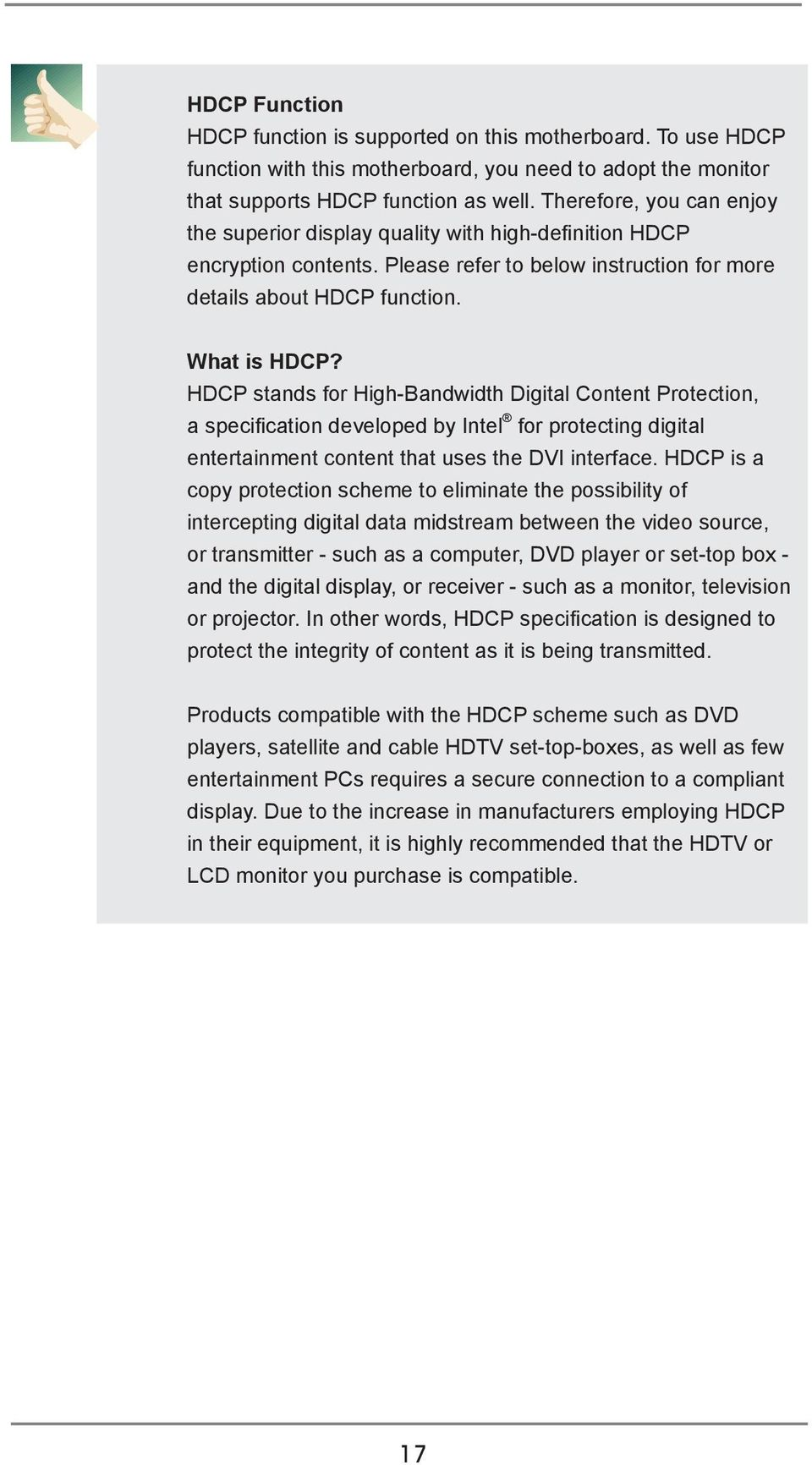 HDCP stands for High-Bandwidth Digital Content Protection, a speciication developed by Intel for protecting digital entertainment content that uses the DVI interface.