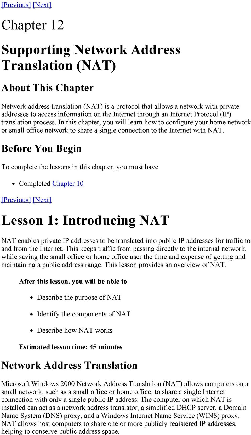 In this chapter, you will learn how to configure your home network or small office network to share a single connection to the Internet with NAT.