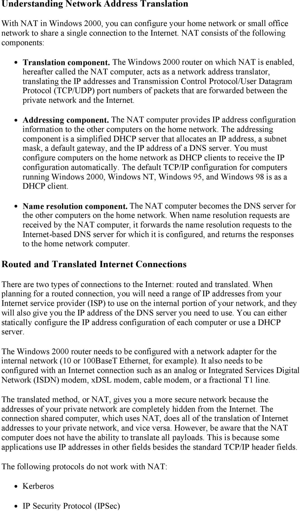 The Windows 2000 router on which NAT is enabled, hereafter called the NAT computer, acts as a network address translator, translating the IP addresses and Transmission Control Protocol/User Datagram