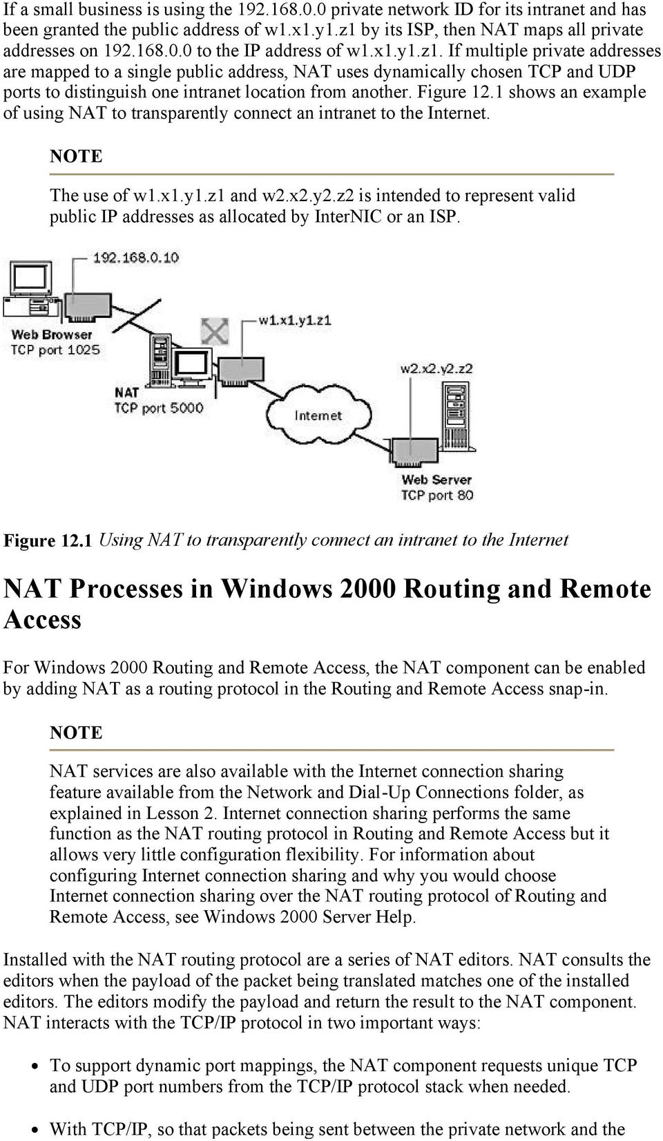 1 shows an example of using NAT to transparently connect an intranet to the Internet. NOTE The use of w1.x1.y1.z1 and w2.x2.y2.