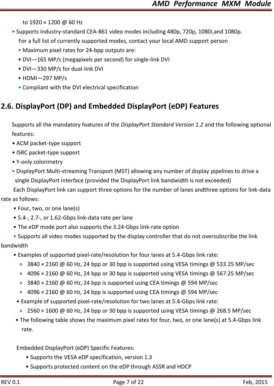 for dual-link DVI HDMI 297 MP/s Compliant with the DVI electrical specification 2.6.