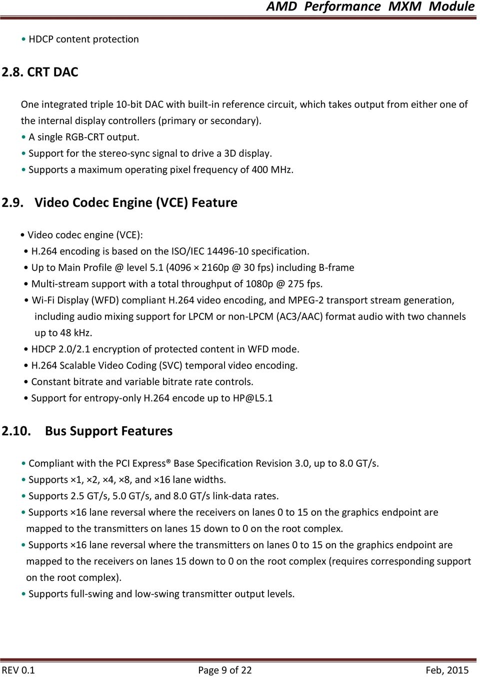 Video Codec Engine (VCE) Feature Video codec engine (VCE): H.264 encoding is based on the ISO/IEC 14496-10 specification. Up to Main Profile @ level 5.