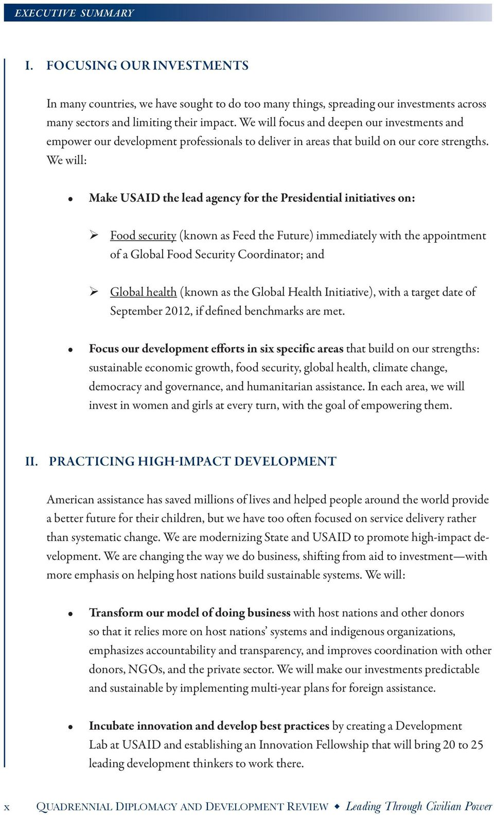 We will: Make USAID the lead agency for the Presidential initiatives on: Food security (known as Feed the Future) immediately with the appointment of a Global Food Security Coordinator; and Global