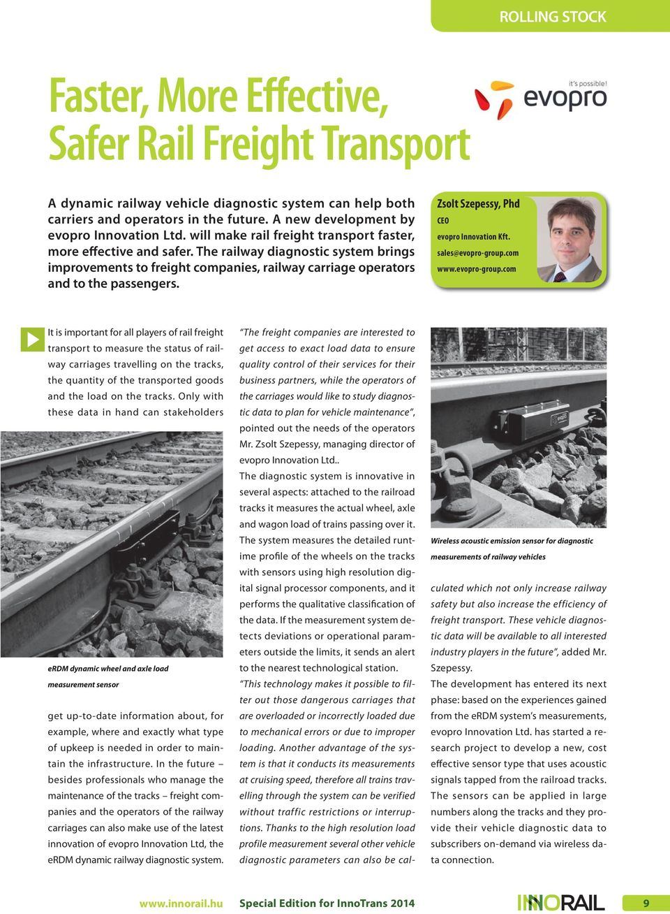 The railway diagnostic system brings improvements to freight companies, railway carriage operators and to the passengers. Zsolt Szepessy, Phd CEO evopro Innovation Kft. sales@evopro-group.com www.