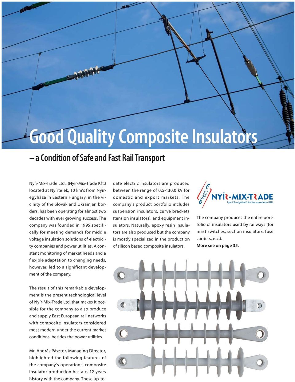 The company was founded in 1995 specifically for meeting demands for middle voltage insulation solutions of electricity companies and power utilities.