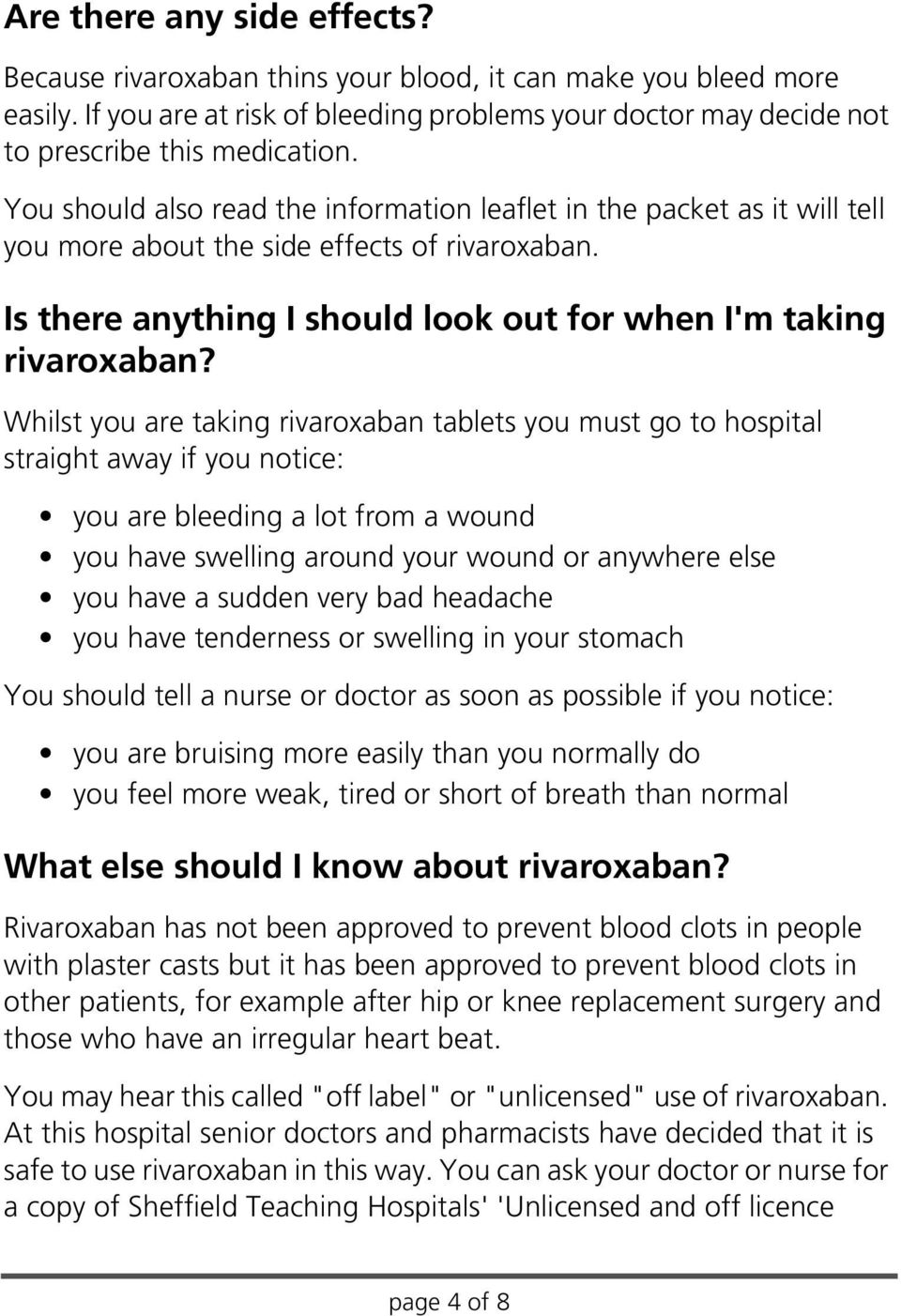 Whilst you are taking rivaroxaban tablets you must go to hospital straight away if you notice: you are bleeding a lot from a wound you have swelling around your wound or anywhere else you have a