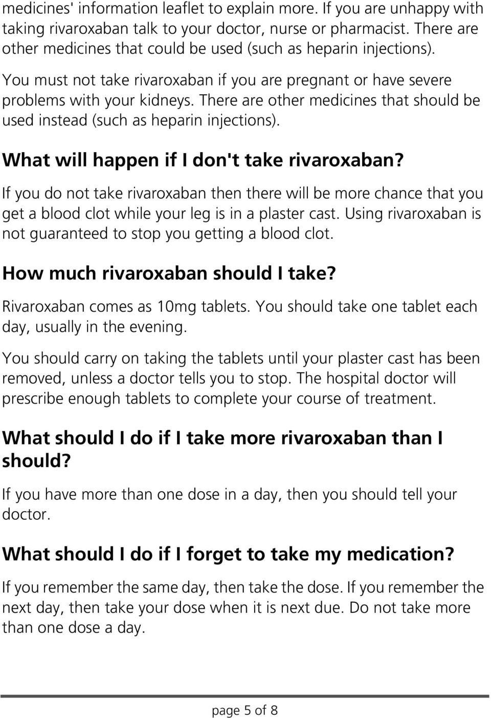There are other medicines that should be used instead (such as heparin injections). What will happen if I don't take rivaroxaban?