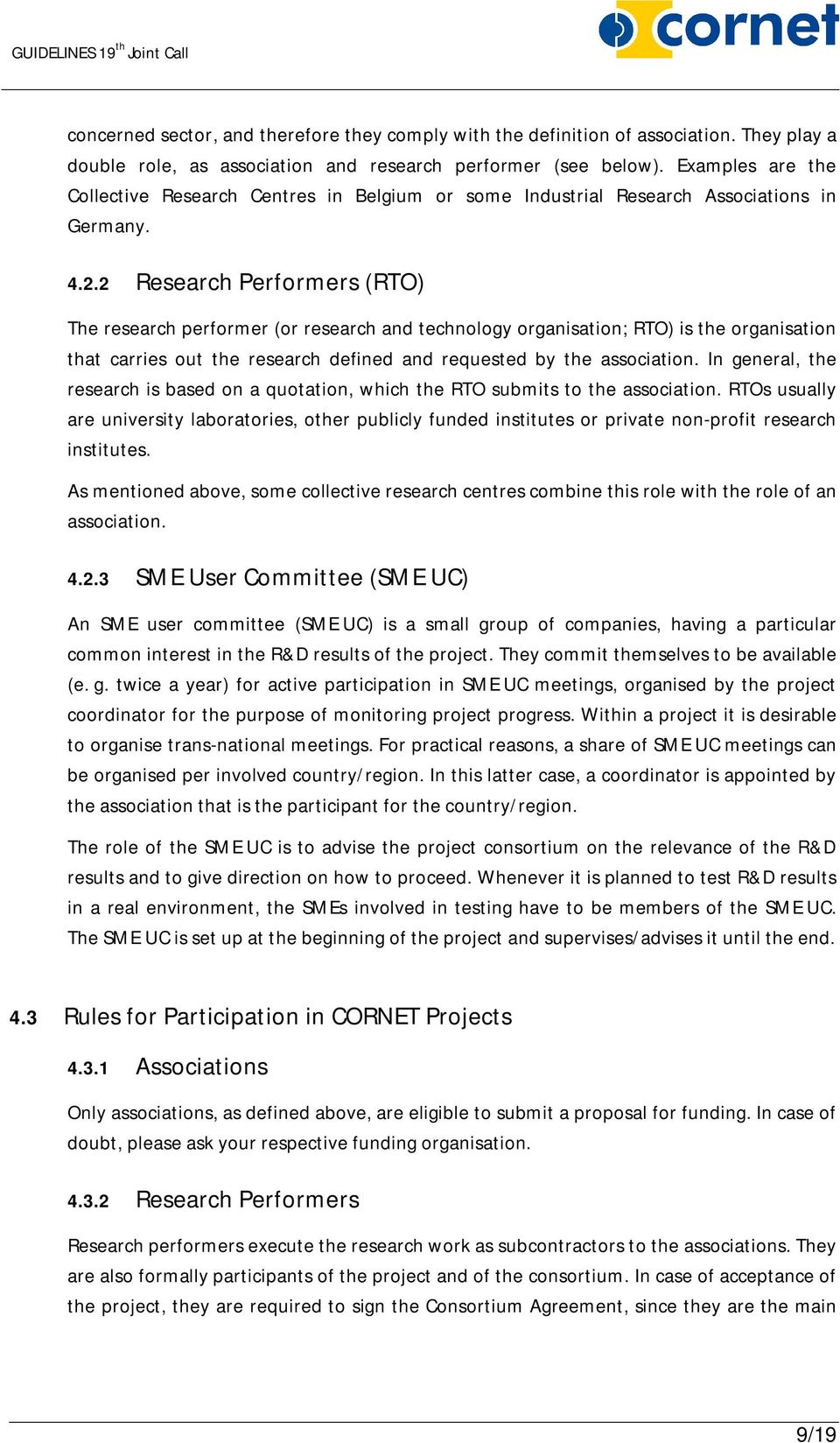 2 Research Performers (RTO) The research performer (or research and technology organisation; RTO) is the organisation that carries out the research defined and requested by the association.