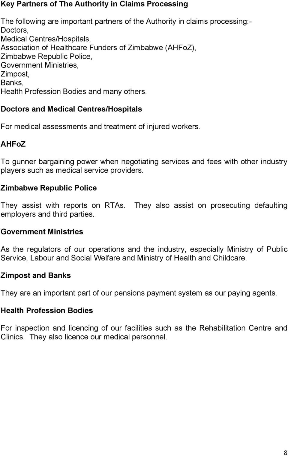 Doctors and Medical Centres/Hospitals For medical assessments and treatment of injured workers.