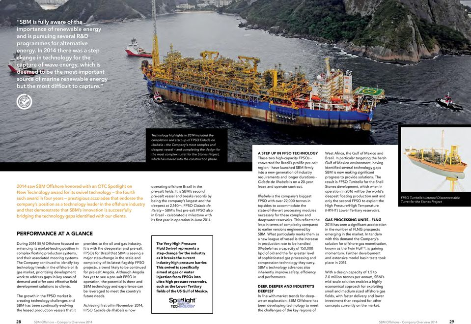 Technology highlights in 2014 included the completion and start-up of FPSO Cidade de Ilhabela the Company s most complex and deepest vessel and completing the design for the most complex turret for