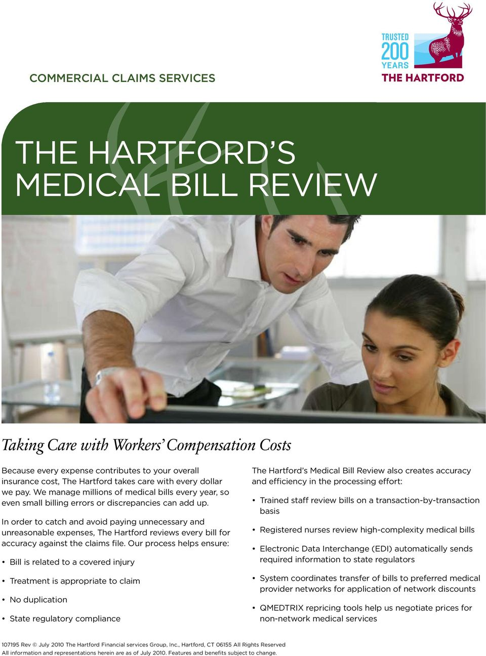 In order to catch and avoid paying unnecessary and unreasonable expenses, The Hartford reviews every bill for accuracy against the claims file.