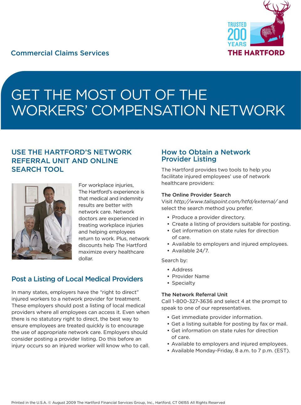 Network doctors are experienced in treating workplace injuries and helping employees return to work. Plus, network discounts help The Hartford maximize every healthcare dollar.