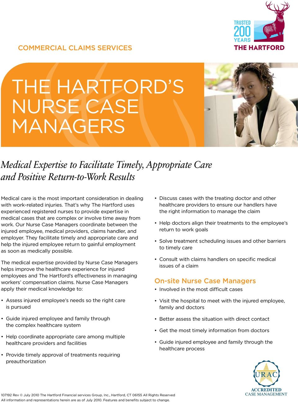 Our Nurse Case Managers coordinate between the injured employee, medical providers, claims handler, and employer.